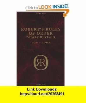 Roberts Rules of Order (Newly Revised, 10th Edition) (9780738203072) Henry M. Robert III, William J. Evans, Daniel H. Honemann, Thomas J. Balch , ISBN-10: 0738203076  , ISBN-13: 978-0738203072 ,  , tutorials , pdf , ebook , torrent , downloads , rapidshare , filesonic , hotfile , megaupload , fileserve