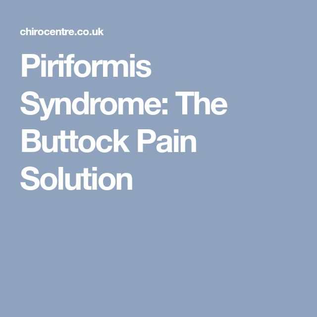 Piriformis Syndrome: The Buttock Pain Solution