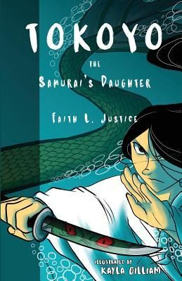 All About Middle Grade Review:  Tokoyo, the Samurai's Daughter by Faith L. Justice with illustrations by Kayla Gilliam, May 28, 2017. Published by Raggedy Moon Books. Source: Publisher for review.