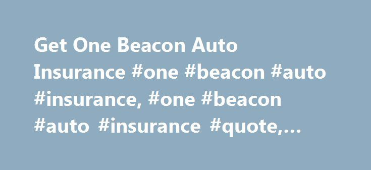 Get One Beacon Auto Insurance #one #beacon #auto #insurance, #one #beacon #auto #insurance #quote, #one #beacon http://game.nef2.com/get-one-beacon-auto-insurance-one-beacon-auto-insurance-one-beacon-auto-insurance-quote-one-beacon/  # One Beacon Auto Insurance Save Over 40% – Instant Auto Insurance Quotes One Beacon Insurance Company is one of the country s oldest insurance providers and has been in business since 1831. It has been rated with an A or higher by AM Best, and independent…