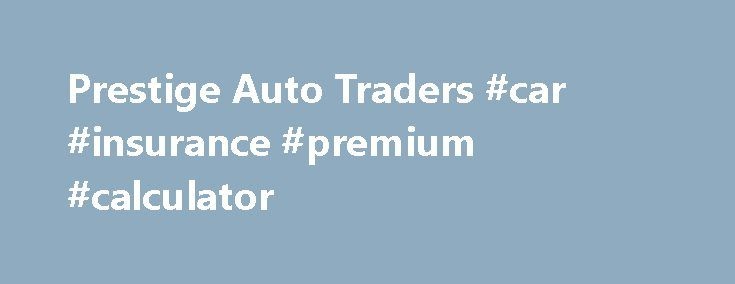 Prestige Auto Traders #car #insurance #premium #calculator http://car.remmont.com/prestige-auto-traders-car-insurance-premium-calculator/  #car sales sydney # PRESTIGE AUTO TRADERS At Prestige Auto Traders, we're more than just a used luxury car dealership. Whether your passion is for BMW, Audi, Mercedes-Benz, Porsche or any other premium pre-owned brand, you'll find our impressive range. competitive prices and friendly, expert service unbeatable. Volvo, Land Rover, Lexus, Volkswagen…