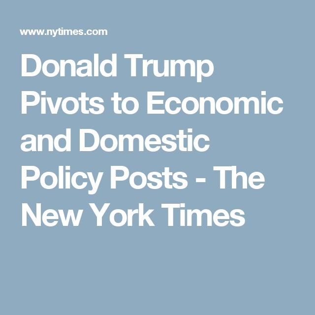 Donald Trump Pivots to Economic and Domestic Policy Posts - The New York Times
