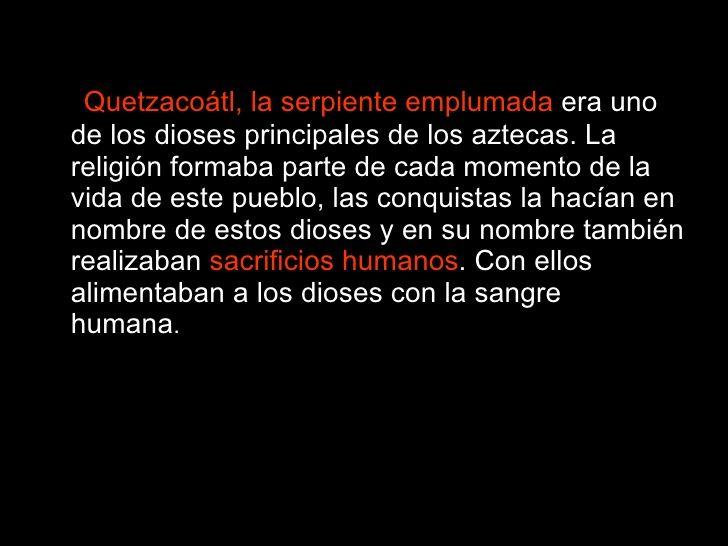 <ul><li>Quetzacoátl,   la serpiente emplumada  era uno de los dioses principales de los aztecas. La religión formaba parte...