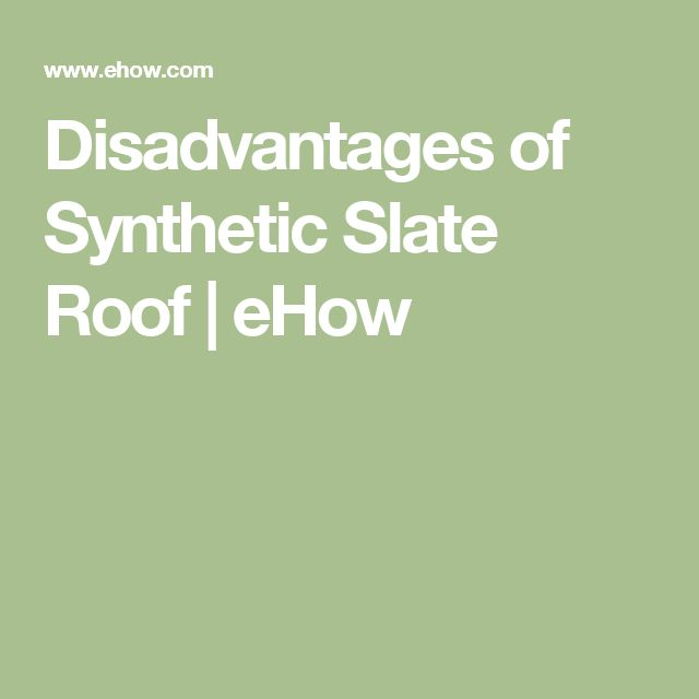 Disadvantages of Synthetic Slate Roof | eHow
