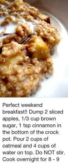 Crockpot apple oatmeal.  I made this for breakfast this morning.  2 apples - cut in chunks 1 c raisins 2/3 c brown sugar 2 t cinnamon  2 cups whole oats 5 cups water Throw it all into a crockpot and bake for 6-8 hours (depending on how late you go to bed or how early you wake;).  Try not to eat it all at once. Like I did with @Billie Jo Norsworthy - Lucy's Sheep Camp Booth  ;)
