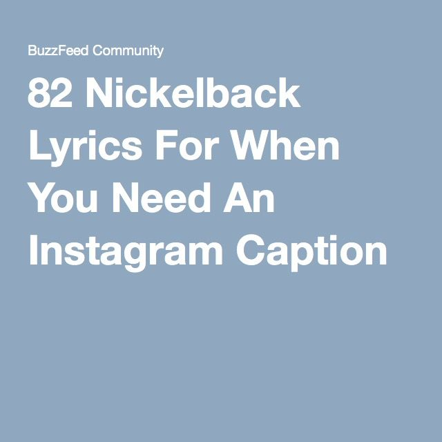 82 Nickelback Lyrics For When You Need An Instagram Caption