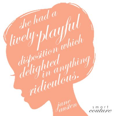 She had a lively, playful disposition which delighted in anything ridiculous. Quote by Jane Austen.