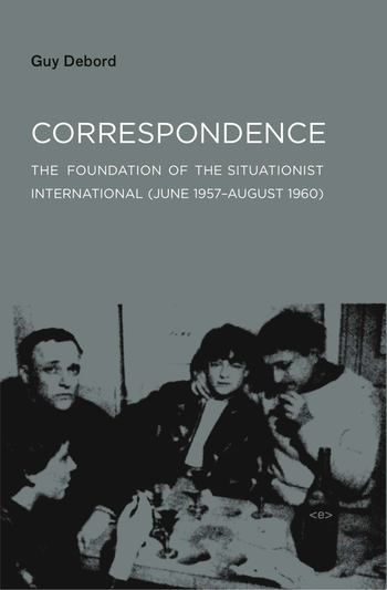 Letters by writer, filmmaker, and cultural revolutionary Guy Debord conjure a vivid picture of the dynamic first years of the Situationist International movement.