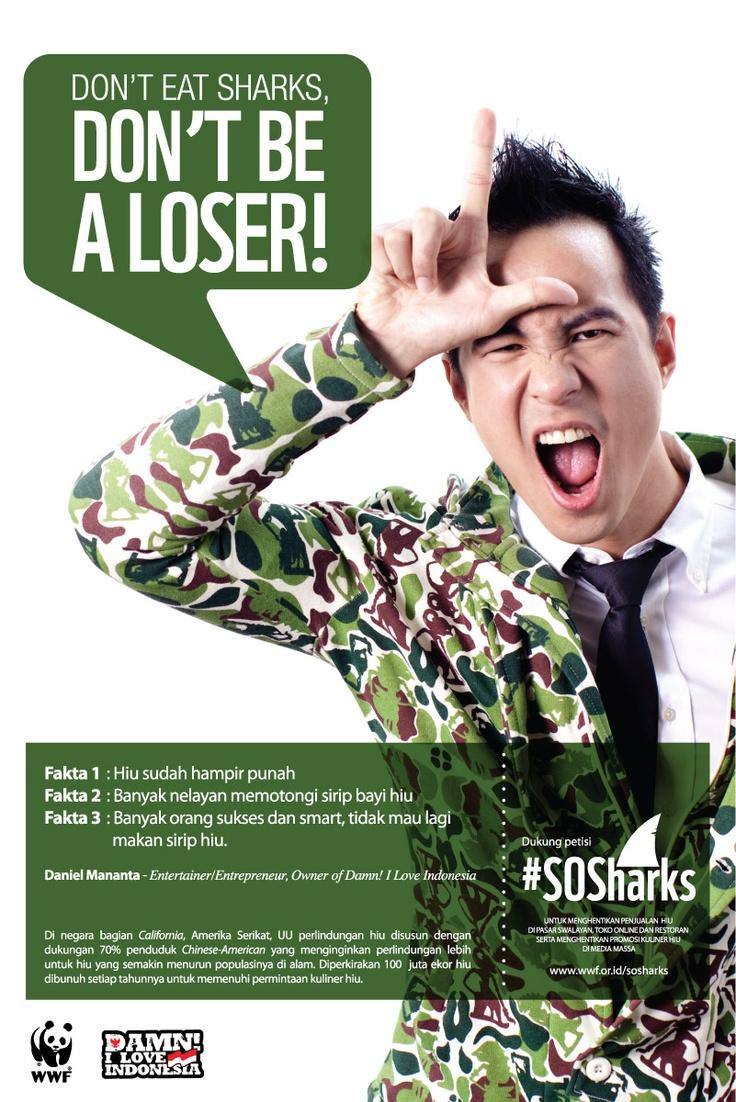 """Don't eat sharks, Don't be a loser!"" - Daniel Mananta"