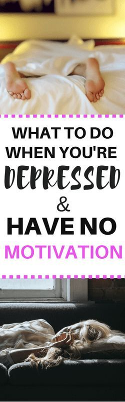 What to do when you're depressed and have no motivation to do anything - Tips to manage symptoms of depression.