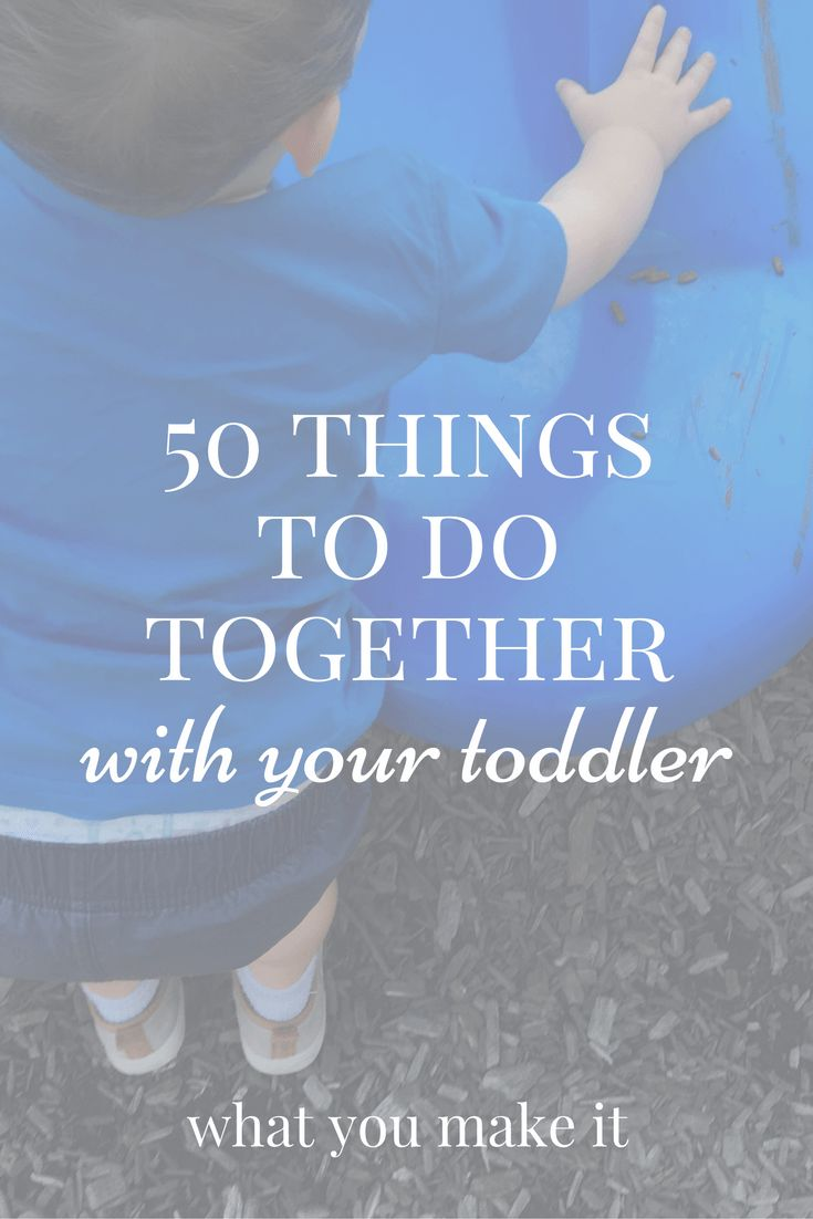 50 Things to Do Together With Your Toddler #family #thingstodo #whattodo #funstuff #parenting #momlife