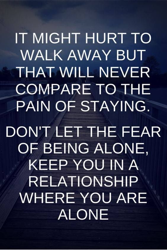 Don't Let The Fear Of Being Alone, Keep You In A Relationship Where You Are Alone