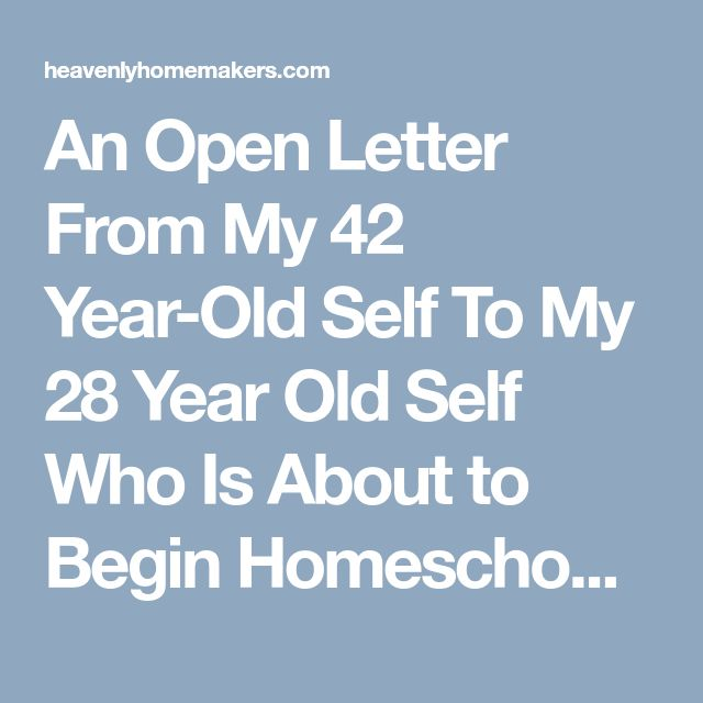 An Open Letter From My 42 Year-Old Self To My 28 Year Old Self Who Is About to Begin Homeschooling   Heavenly Homemakers