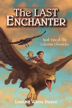 The Last Enchanter (Celestine Chronicles #2) by Laurisa White Reyes
