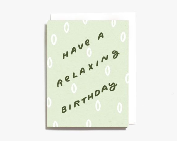 Relaxing Birthday Screen Printed Folding Birthday Card  The perfect simple birthday card for a hardworking friend or loved one. Screen printed with white and green inks on a soft green kraft paper. The Details: Silk Screen Printed with water based ink on professional equipment Paper: 100# recycled kraft green paper Inks: White & Green Size: Folded A2 Single Card with one white envelope Blank Inside  Our high-quality screen printing inks are bold, opaque and wont fade over time!  This card...