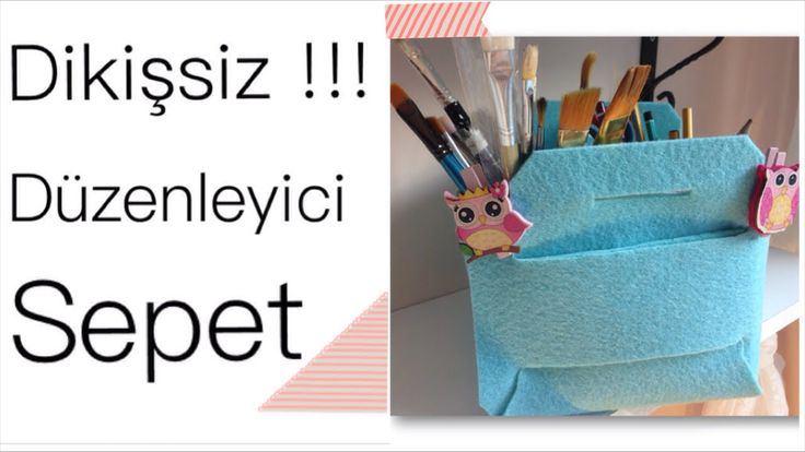 DIY - DÜZENLEYİCİ KEÇE SEPET - HOW TO MAKE SIMPLE FELT BASKET
