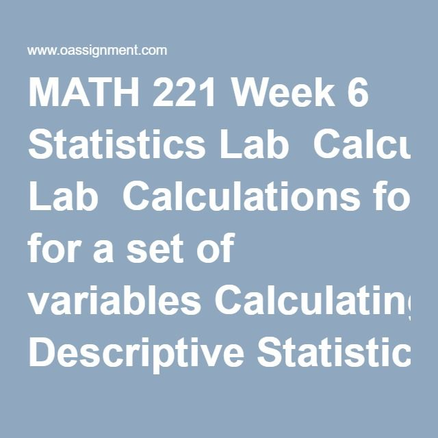 MATH 221 Week 6 Statistics Lab  Calculations for a set of variables Calculating Descriptive Statistics Calculating Confidence Intervals for one Variable Short Answers Assignment  1. When rolling a die, is this an example of a discrete or continuous random variable? Explain your reasoning. 2. Calculate the mean and standard deviation of the probability distribution created by rolling a die. Either show work or explain how your answer was calculated. 3. Give the mean for the mean column of…