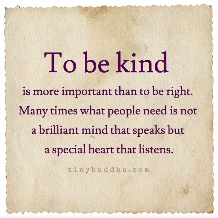 To Be Kind Is More Important Than to Be Right - Tiny Buddha