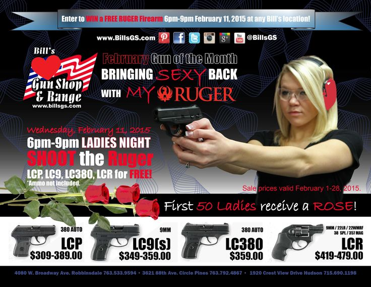 February GOTM: Ruger LCP, LC9(S), LC380, & LCR Wednesday, February 11, 2015 - 6pm-9pm - LADIES NIGHT - SHOOT the Ruger LCP, LC9(S), LC380, LCR for FREE! *Ammo not included. FIRST 50 LADIES RECEIVE A ROSE!  ENTER TO WIN A FREE RUGER FIREARM AT ANY OF OUR 3 LOCATIONS FEBRUARY 11, 2015 6PM-9PM!  A RUGER WILL BE GIVEN AWAY AT EVERY LOCATION!  Read more: https://www.billsgs.com/363-february-gotm-ruger-lcp-lc9-s-lc380-lcr