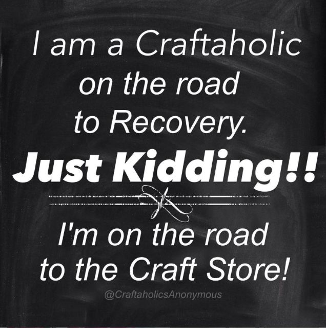 "Crafting Meme || ""I am a Craftaholics on the road to recovery. Just Kidding! I'm on the road to the craft store."" click to read more funny memes like this one."