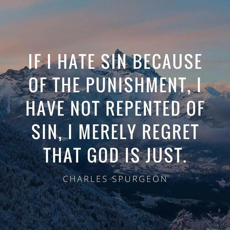 """""""If I hate sin because of the punishment, I have not repented of sin. I merely regret that God is just."""" C H Spurgeon.  thevoiceoftruthblog.weebly.com"""