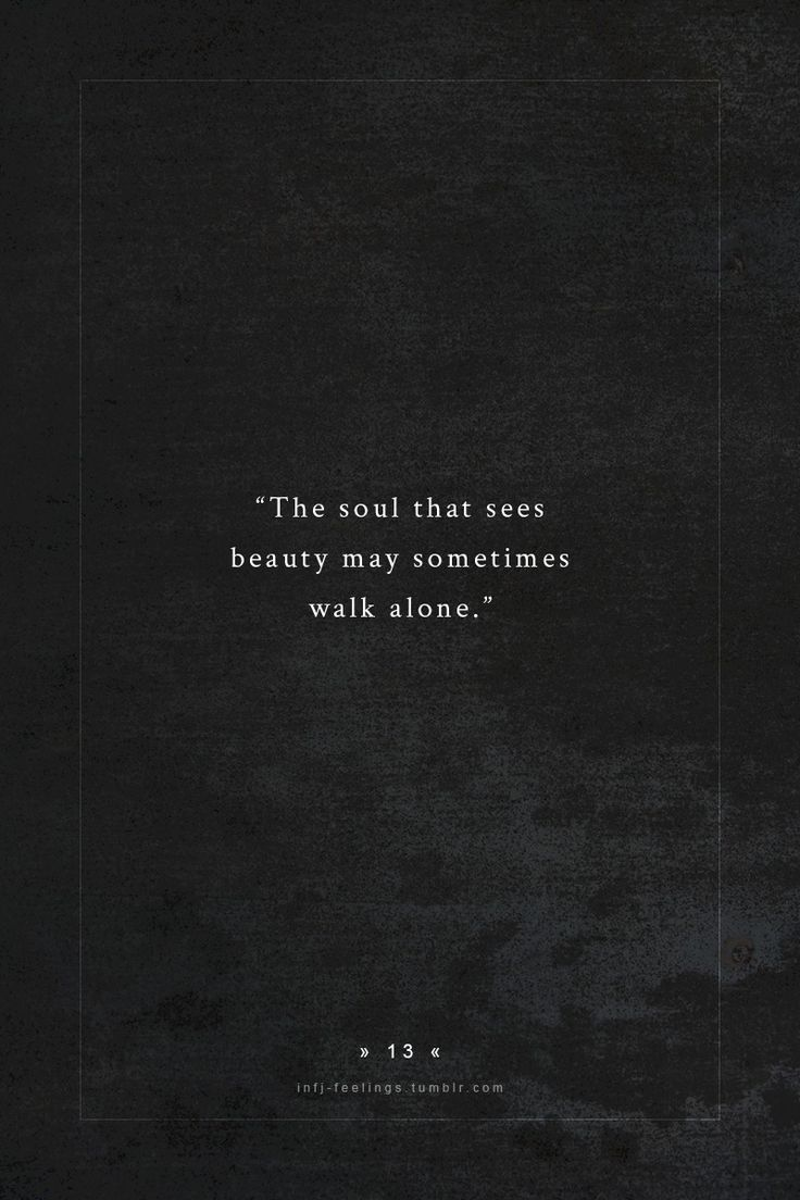 """The soul that sees beauty may sometimes walk alone…."""