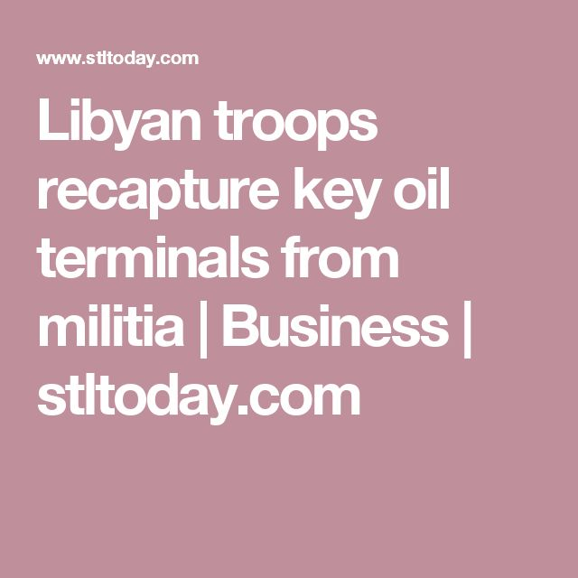 Libyan troops recapture key oil terminals from militia | Business | stltoday.com