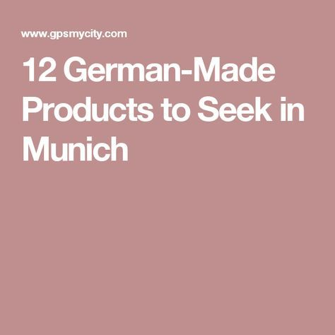 12 German-Made Products to Seek in Munich