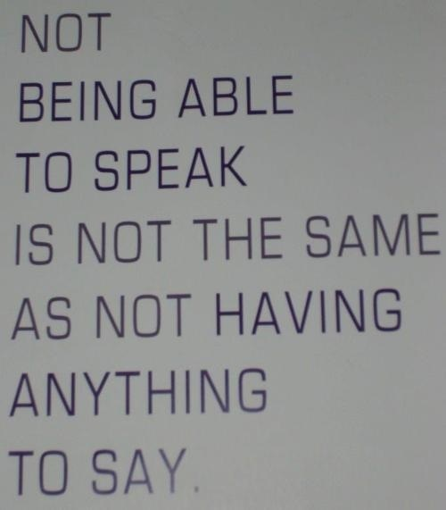 Not being able to speak is not the same as not having anything to say.
