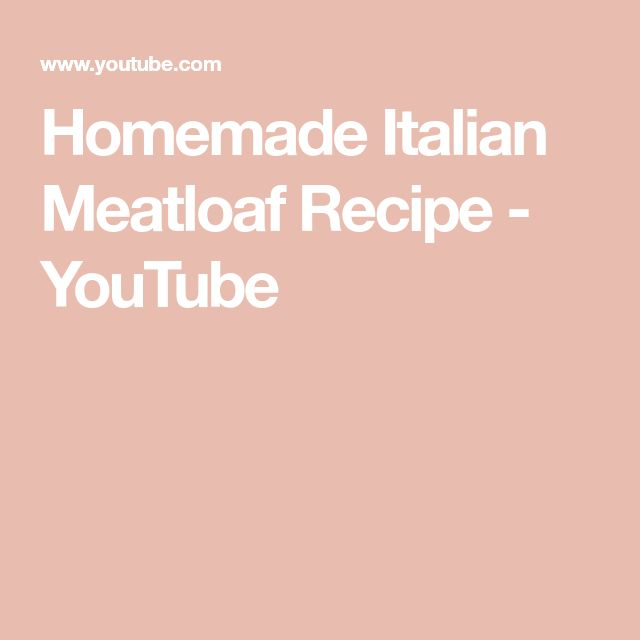 Homemade Italian Meatloaf Recipe - YouTube