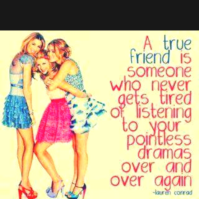 True friends are soooo hard to find! Where are the girls that know how to be a true friend????