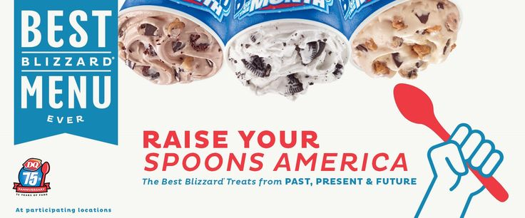 Best Blizzard Menu Ever.  Raise your spoons America.  The Best Blizzard Treats from Past, Present & Future.  At participating locations.