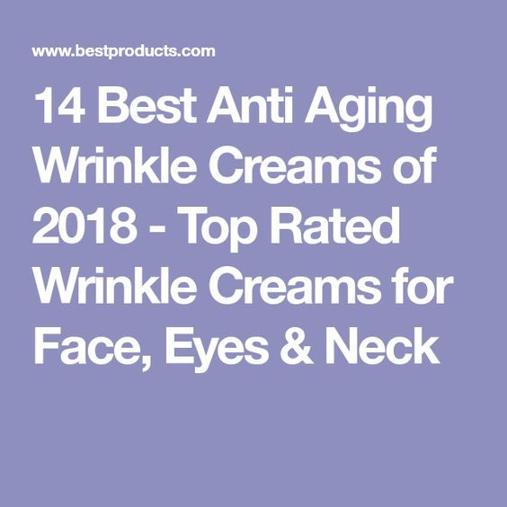 14 Best Anti Aging Wrinkle Creams of 2018 - Top Rated Wrinkle Creams for Face, Eyes & Neck