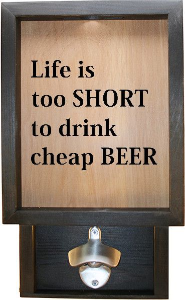 "Wooden Shadow Box Wine Cork/Bottle Cap Holder with Bottle Opener 9""x15"" - Life is too short to drink cheap beer"