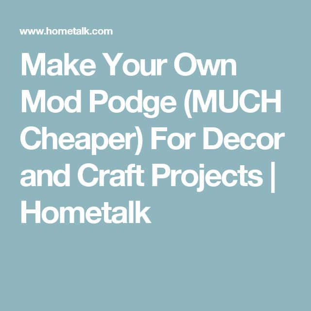 Make Your Own Mod Podge (MUCH Cheaper) For Decor and Craft Projects | Hometalk