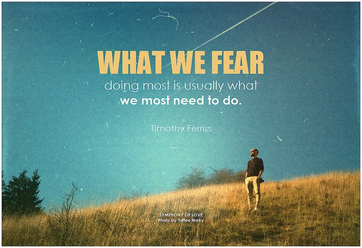 Timothy Ferriss What we fear doing most is usually what we most need to do | by symphony of love