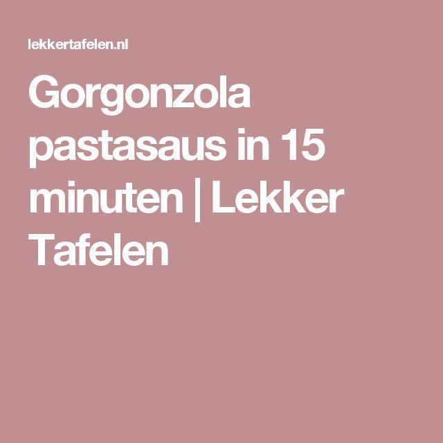 Gorgonzola pastasaus in 15 minuten   Lekker Tafelen