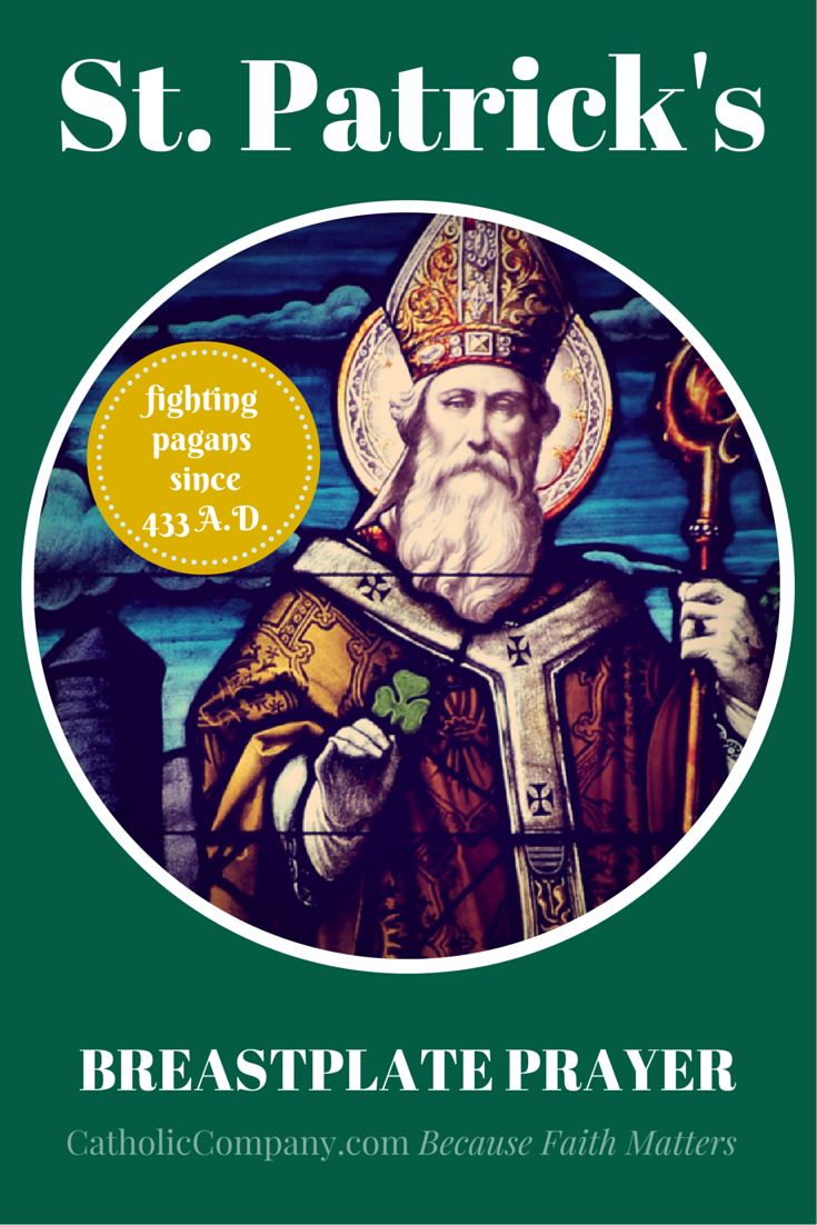 """The beautiful prayer of St. Patrick, popularly known as """"St. Patrick's Breast-Plate"""", was composed by him in preparation for his victory over paganism. After escaping from slavery on the island, St. Patrick returned to Ireland in 433 A.D. as a missionary priest with one mission: to convert the pagans. And convert them he did, making Irish synonymous with Catholic for the next 1500 years. St. Patrick, pray for us!"""