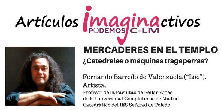 """Mercaderes en el templo ¿Catedrales o máquinas tragaperras?  Fernando Barredo de Valenzuela (""""Loc""""). Artista."""