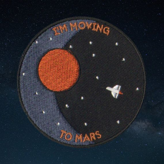 I'm Moving To Mars Embroidered Patch by RetrogradeSupply on Etsy