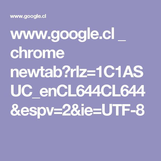www.google.cl _ chrome newtab?rlz=1C1ASUC_enCL644CL644&espv=2&ie=UTF-8