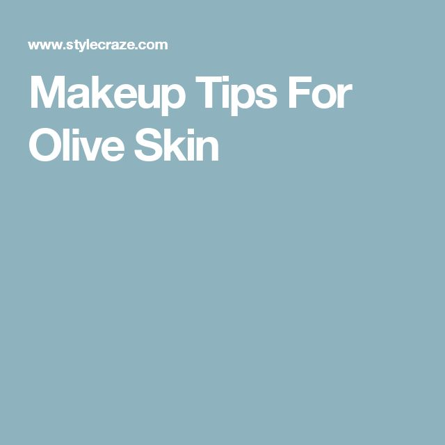 Makeup Tips For Olive Skin