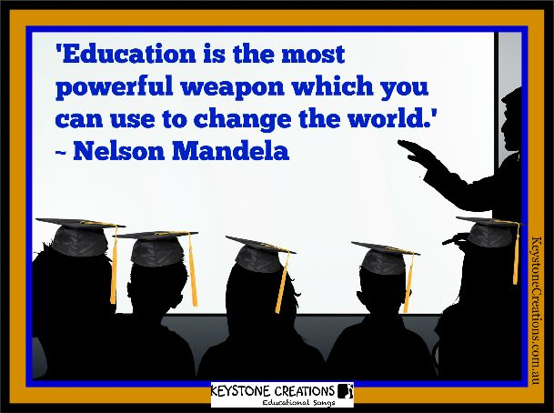 'Education is the most powerful weapon which you can use to change the world.' ~ Nelson Mandela