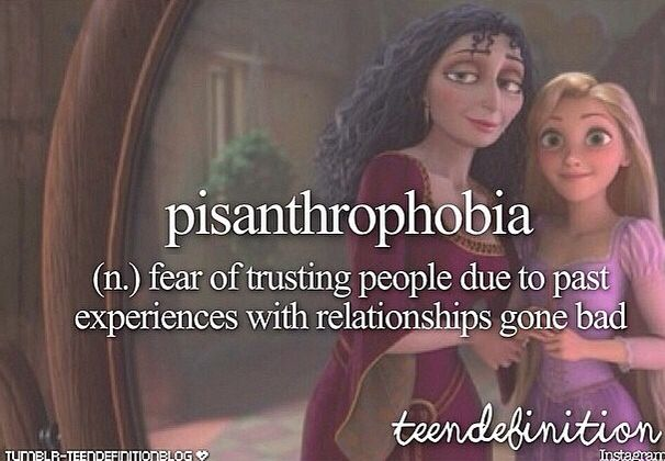 Pisanthrophobia: (n.) fear of trusting people due to past experiences with relationships gone bad.