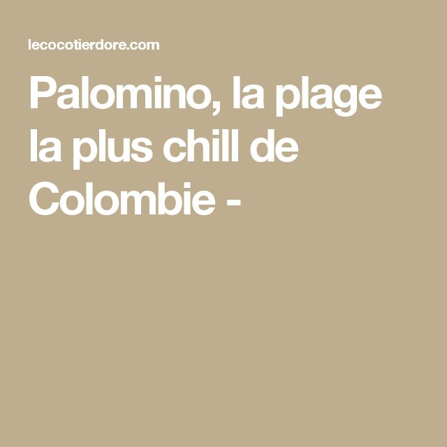 Palomino, la plage la plus chill de Colombie -