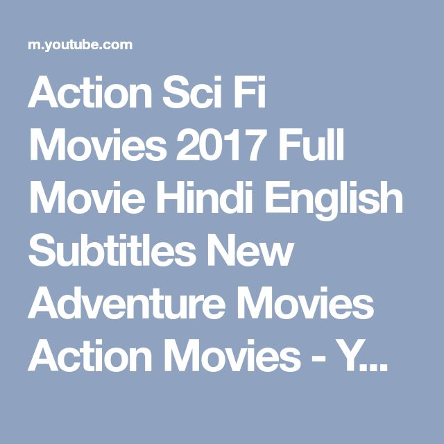 Action Sci Fi Movies 2017 Full Movie Hindi English Subtitles New Adventure Movies Action Movies - YouTube