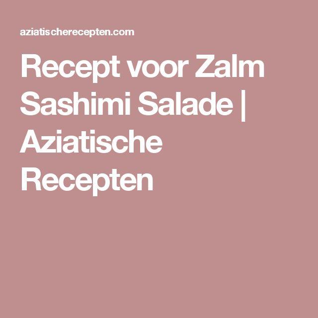 Recept voor Zalm Sashimi Salade   Aziatische Recepten