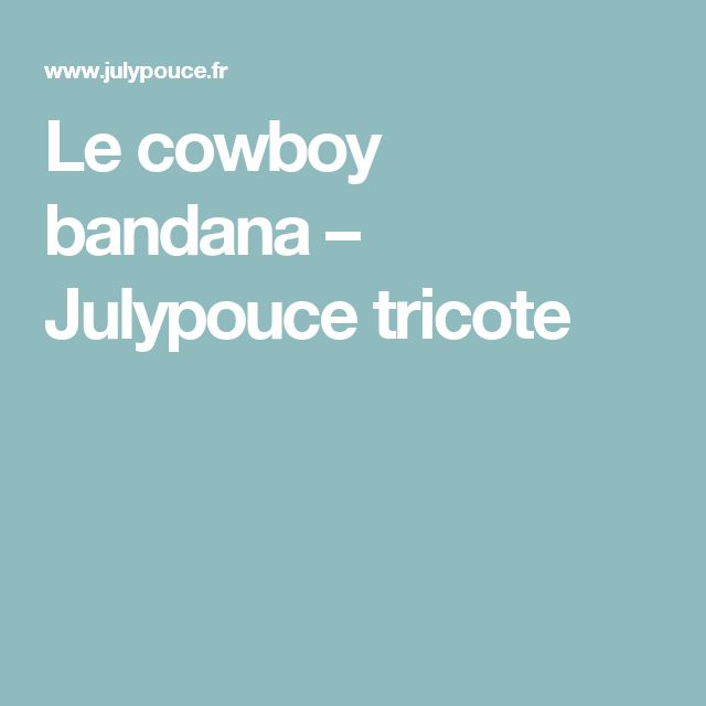 Le cowboy bandana – Julypouce tricote
