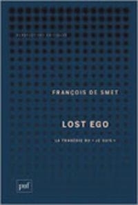 """François de Smet : Lost ego. La tragédie du """"Je suis"""""""