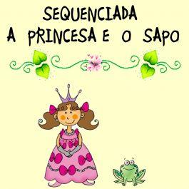 """Sequenciada de alfabetização e matemática sobre o Conto de Fadas - """"A Princesa e o Sapo""""."""